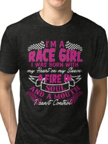 I'm a race girl I was born with my heart on my Sleeve Tri-blend T-Shirt