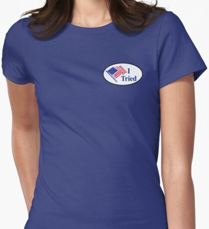 I Tried (I Voted Sticker Parody) Womens Fitted T-Shirt