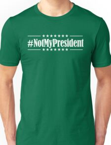 Not My President (White on Black version) Unisex T-Shirt