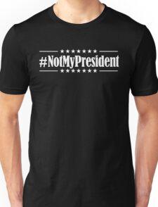 Not My President (White on Black version) Unisex T-Shirt