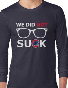 We Did Not Suck. Long Sleeve T-Shirt