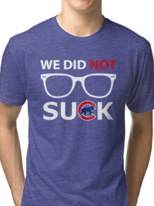 We Did Not Suck. Tri-blend T-Shirt