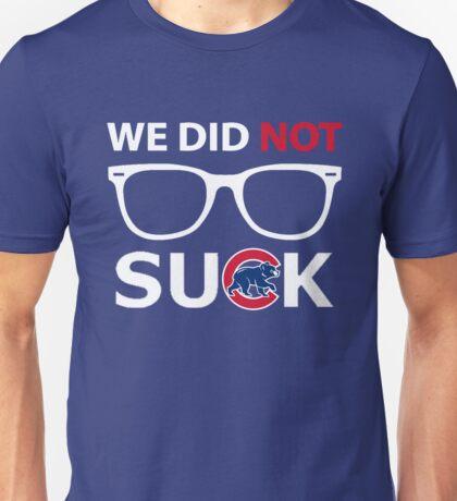 We Did Not Suck. Unisex T-Shirt