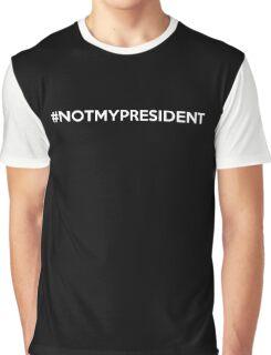 #notmypresident - Not My President Hashtag Graphic T-Shirt