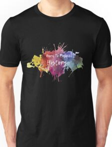 Born to Make History Watercolour 1  Unisex T-Shirt