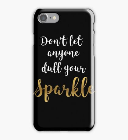 Don't Let Anyone Dull Your Sparkle - Quote  iPhone Case/Skin
