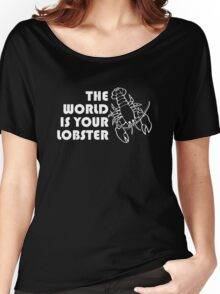 The world is your lobster Women's Relaxed Fit T-Shirt