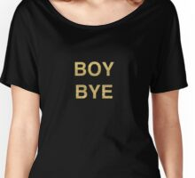 boy bye | beyonce Women's Relaxed Fit T-Shirt