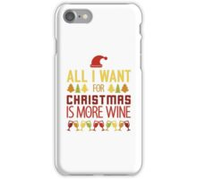 All I Want For Christmas Is More Wine iPhone Case/Skin