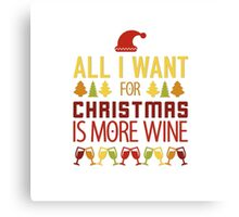 All I Want For Christmas Is More Wine Canvas Print