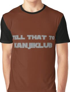 Tell that to Kanjiklub Graphic T-Shirt