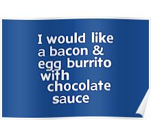 I would like a bacon & egg burrito with chocolate sauce Poster