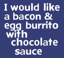 I would like a bacon & egg burrito with chocolate sauce by onebaretree