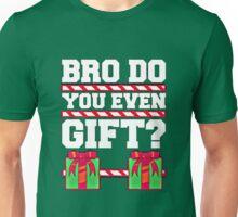 BRO DO YOU EVEN GIFT? Unisex T-Shirt