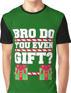 BRO DO YOU EVEN GIFT? Graphic T-Shirt