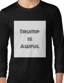 Trump is Awful  Long Sleeve T-Shirt