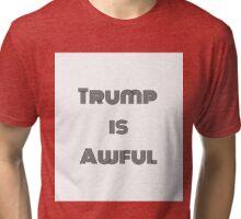 Trump is Awful  Tri-blend T-Shirt