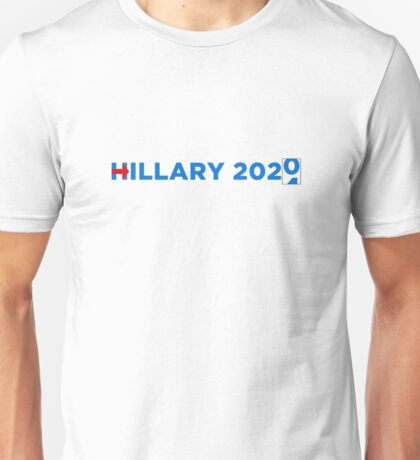 hillary 2020, 2024, and so on.... Unisex T-Shirt