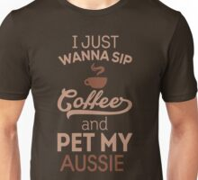 I Just wanna sip coffee and pet my aussie Unisex T-Shirt