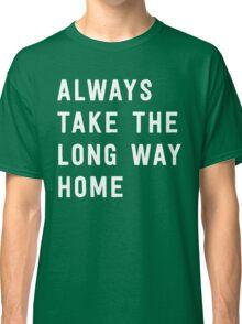 Always take the long way home Classic T-Shirt