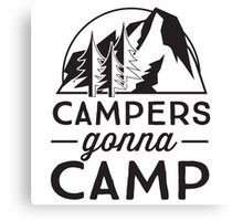 Campers gonna camp Canvas Print