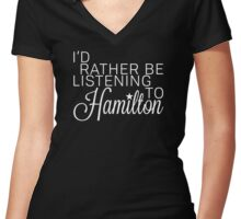 I'd Rather Be Listening To Hamilton Women's Fitted V-Neck T-Shirt
