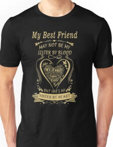 My Best Friend May Not Be My Sister By Blood But She's My Sister By Heart Unisex T-Shirt