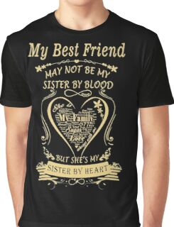 My Best Friend May Not Be My Sister By Blood But She's My Sister By Heart Graphic T-Shirt