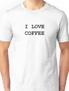 I Love Coffee - black and white text design Unisex T-Shirt