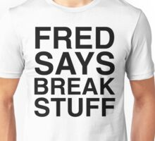 Fred Says Break Stuff Unisex T-Shirt