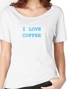 I Love Coffee - turquoise blue and white text design Women's Relaxed Fit T-Shirt