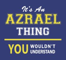 It's An AZRAEL thing, you wouldn't understand !! by satro