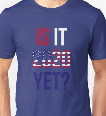Is it 2020 Yet? Unisex T-Shirt