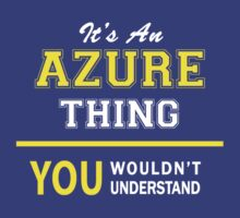 It's An AZURE thing, you wouldn't understand !! by satro