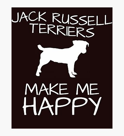 Jack Russel Terriers Make Me Happy Photographic Print