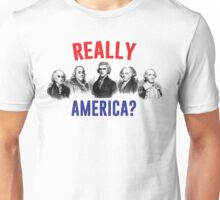 """Founding Fathers Say, """"Really America?"""" Unisex T-Shirt"""