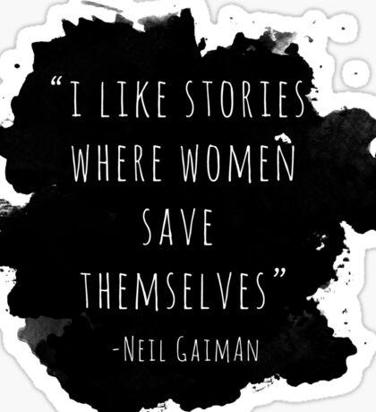 I Like Stories Where Women Save Themselves - Neil Gaiman Sticker