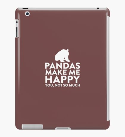 Pandas Make Me Happy Not You iPad Case/Skin