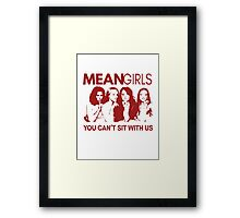 Mean Girls - You can't sit with us Framed Print