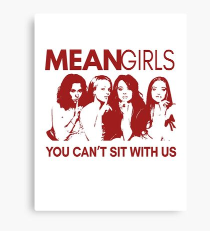 Mean Girls - You can't sit with us Canvas Print
