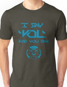 I say 'Vol', you say.. Unisex T-Shirt
