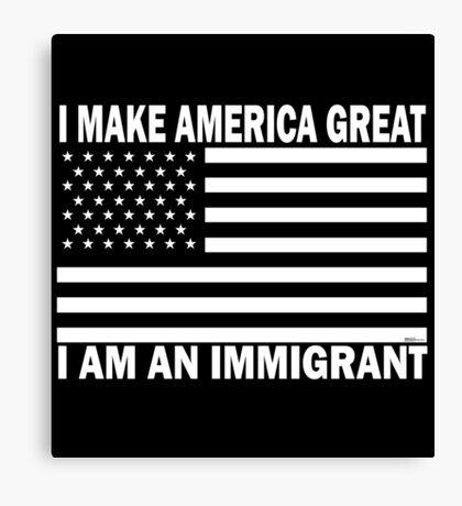 I Make America Great - I Am An Immigrant (White/Black) Canvas Print