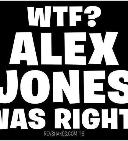 WTF? Alex Jones Was Right! Sticker