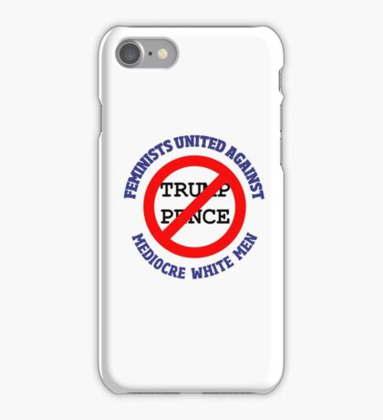 Feminists United Against Mediocre White Men iPhone Case/Skin