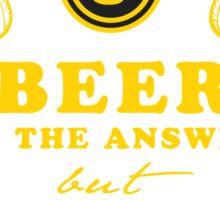 Bier ist die Antwort Sticker