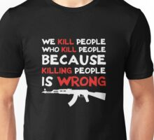 Killing People is Wrong Unisex T-Shirt