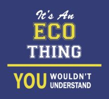 It's An ECO thing, you wouldn't understand !! by satro