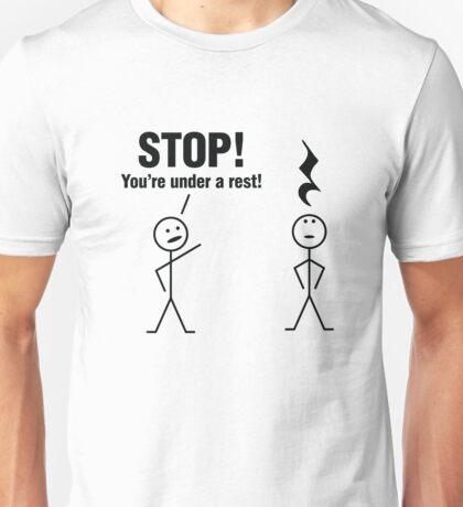 Stop! You're under a rest! Unisex T-Shirt