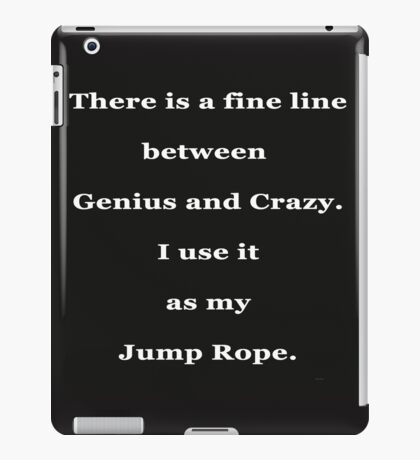 There is a fine line between Genius and Crazy iPad Case/Skin