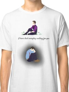 I have died everyday waiting for you Classic T-Shirt